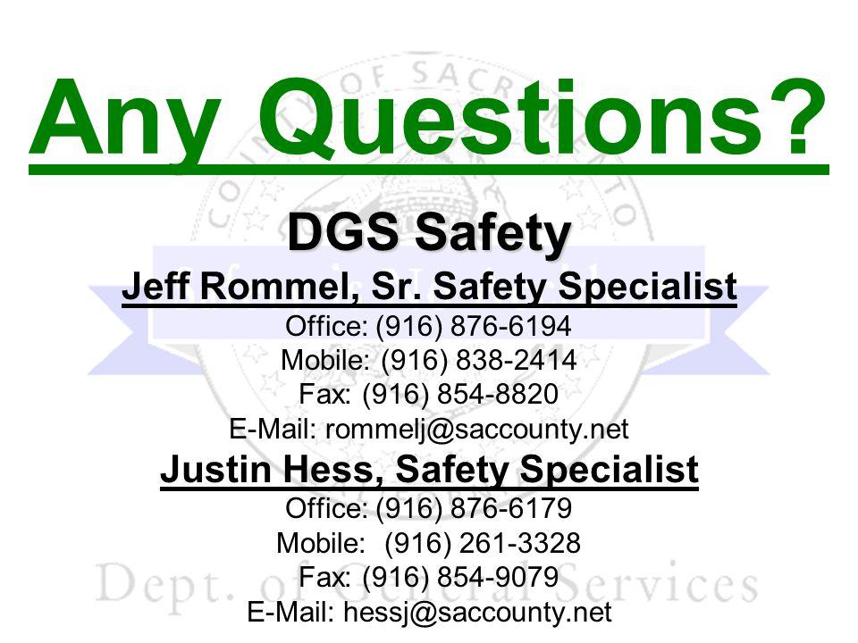 DGS Safety Jeff Rommel, Sr. Safety Specialist Office: (916) 876-6194 Mobile: (916) 838-2414 Fax: (916) 854-8820 E-Mail: rommelj@saccounty.net Justin H