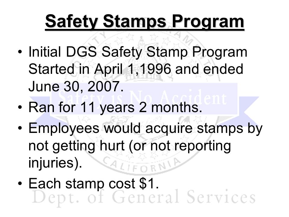 Safety Stamps Program Initial DGS Safety Stamp Program Started in April 1,1996 and ended June 30, 2007.