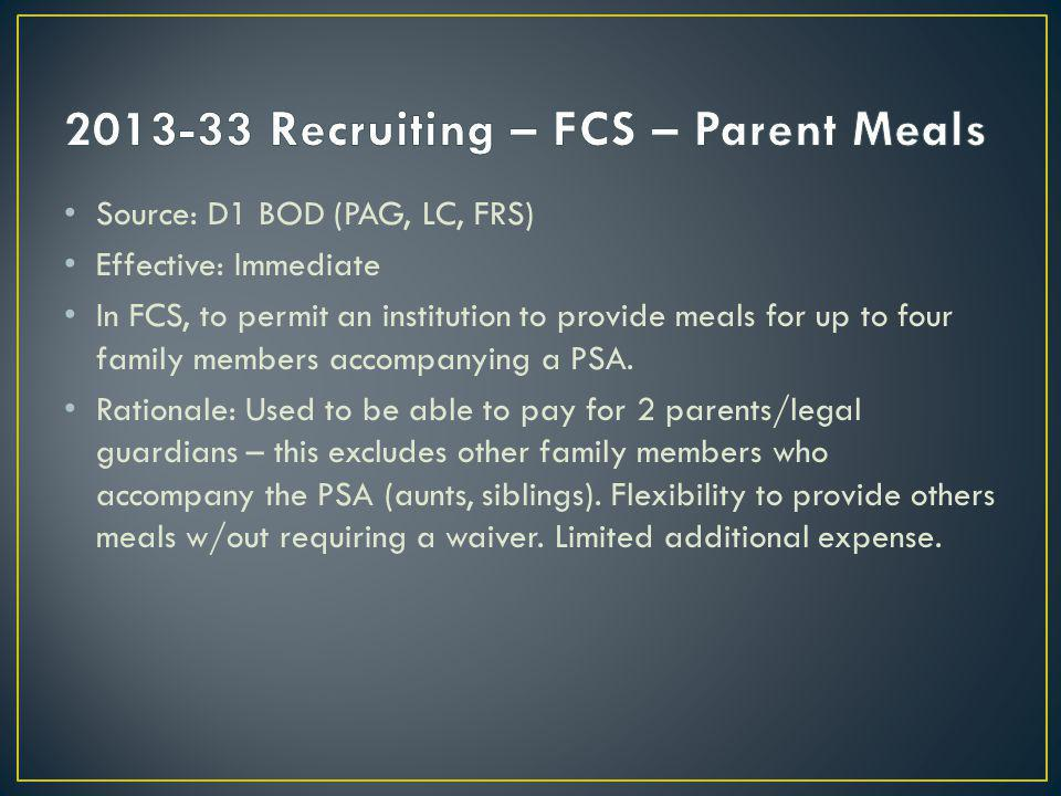 Source: D1 BOD (PAG, LC, FRS) Effective: Immediate In FCS, to permit an institution to provide meals for up to four family members accompanying a PSA.