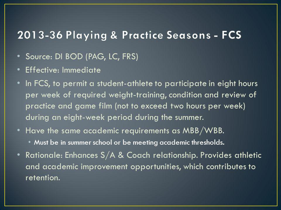 Source: DI BOD (PAG, LC, FRS) Effective: Immediate In FCS, to permit a student-athlete to participate in eight hours per week of required weight-training, condition and review of practice and game film (not to exceed two hours per week) during an eight-week period during the summer.