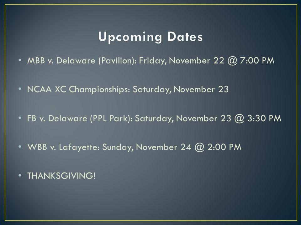 MBB v. Delaware (Pavilion): Friday, November 22 @ 7:00 PM NCAA XC Championships: Saturday, November 23 FB v. Delaware (PPL Park): Saturday, November 2