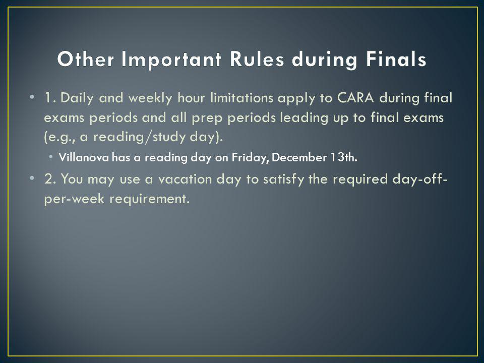 1. Daily and weekly hour limitations apply to CARA during final exams periods and all prep periods leading up to final exams (e.g., a reading/study da
