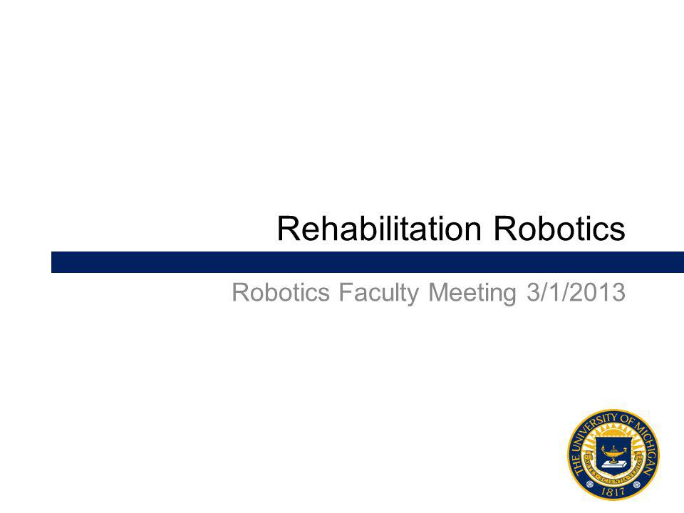 Sponsoring from the OVPR + Schools to do: Rehab Robotics Group web page Rehab Robotics monthly seminar series for a couple of years Rehab Robotics faculty retreat A 1-day meeting where we invite five experts in the field to come give talks and debate where the field of Rehab Robotics is headed.