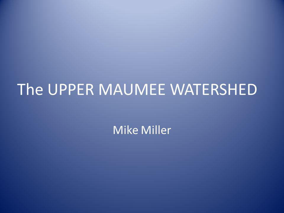 The UPPER MAUMEE WATERSHED Mike Miller