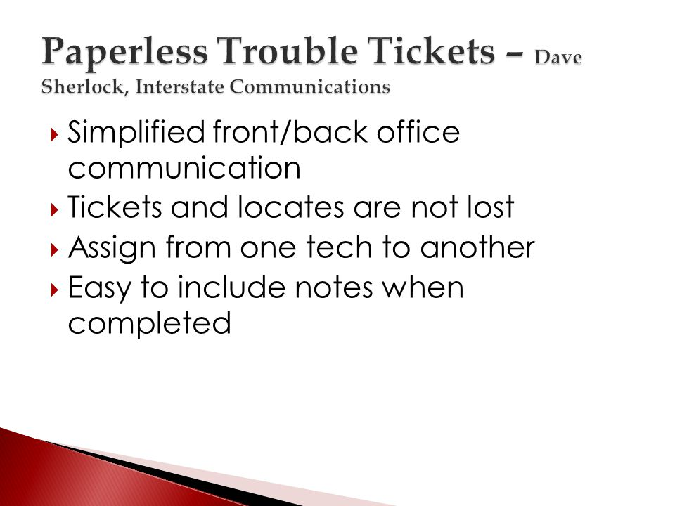 Simplified front/back office communication Tickets and locates are not lost Assign from one tech to another Easy to include notes when completed
