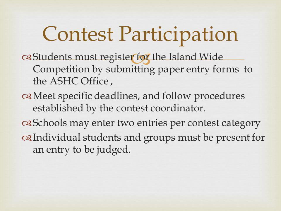 Students must register for the Island Wide Competition by submitting paper entry forms to the ASHC Office, Meet specific deadlines, and follow procedu