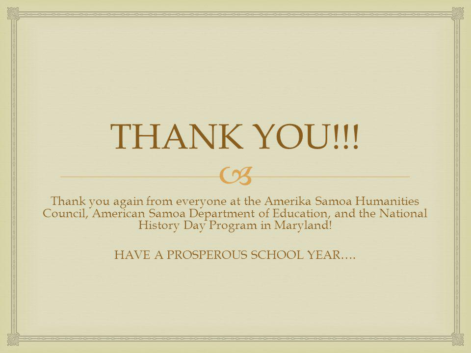 THANK YOU!!! Thank you again from everyone at the Amerika Samoa Humanities Council, American Samoa Department of Education, and the National History D