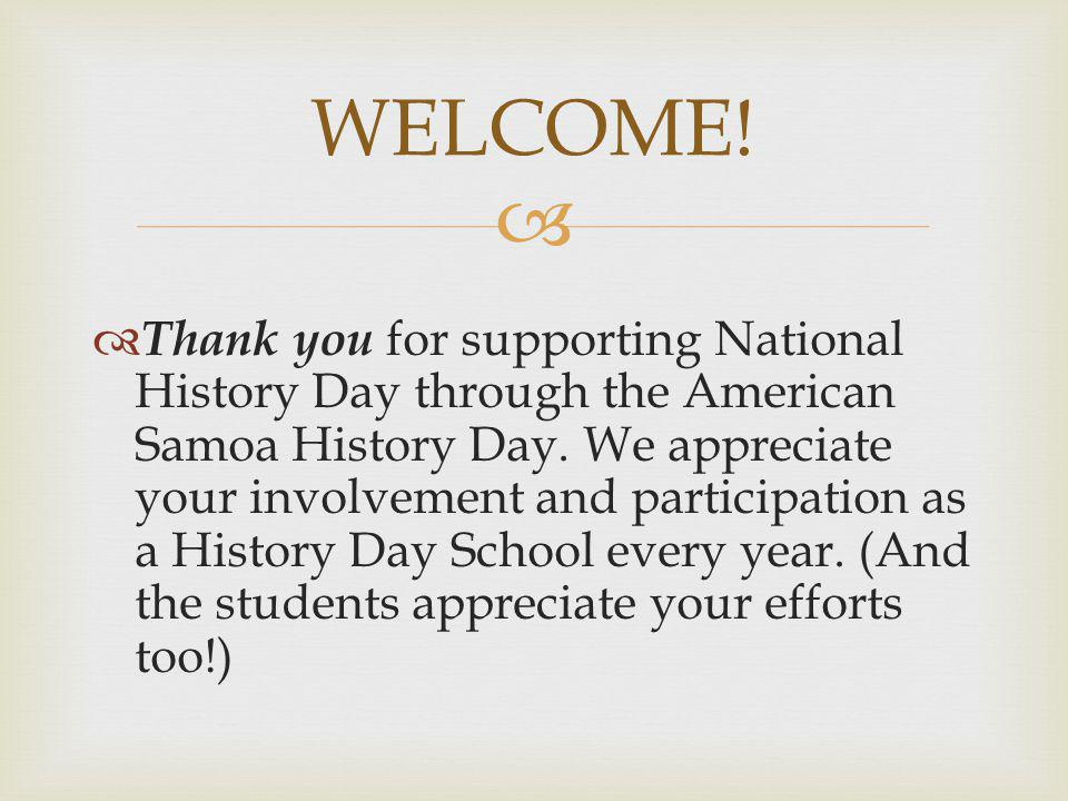 Thank you for supporting National History Day through the American Samoa History Day. We appreciate your involvement and participation as a History Da