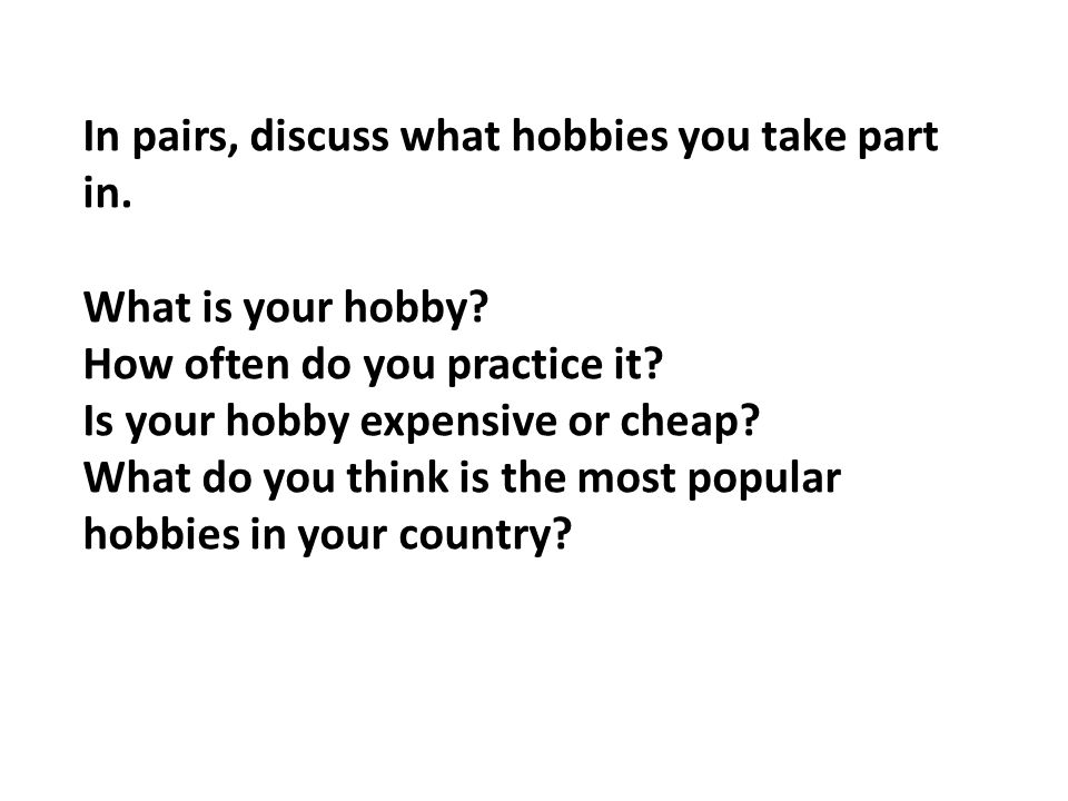 In pairs, discuss what hobbies you take part in. What is your hobby.