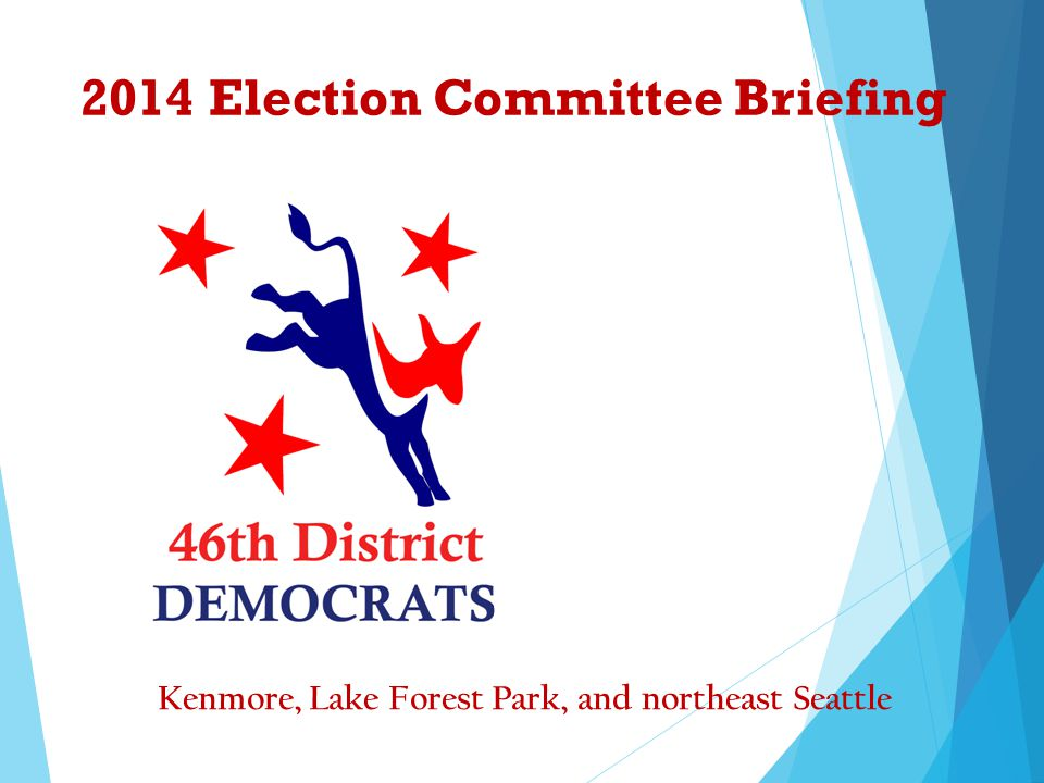 2014 Election Committee Briefing Kenmore, Lake Forest Park, and northeast Seattle