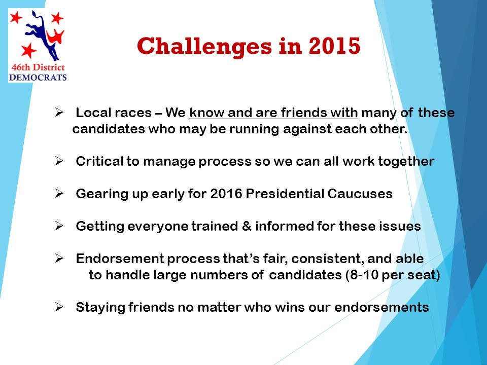 Challenges in 2015 Local races – We know and are friends with many of these candidates who may be running against each other. Critical to manage proce