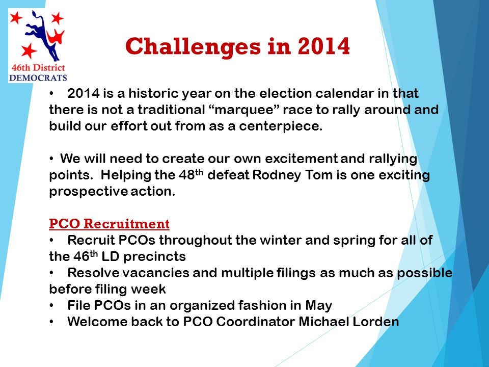 Challenges in 2014 2014 is a historic year on the election calendar in that there is not a traditional marquee race to rally around and build our effo