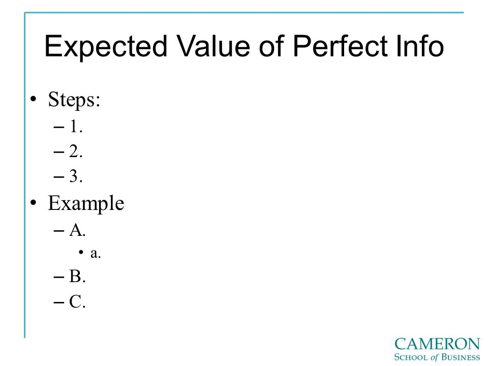Expected Value of Perfect Info Steps: – 1. – 2. – 3. Example – A. a. – B. – C.
