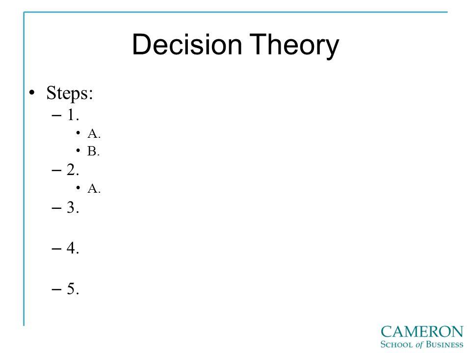Decision Theory Steps: – 1. A. B. – 2. A. – 3. – 4. – 5.