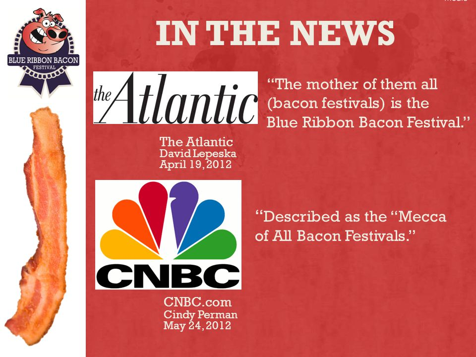 The mother of them all (bacon festivals) is the Blue Ribbon Bacon Festival.