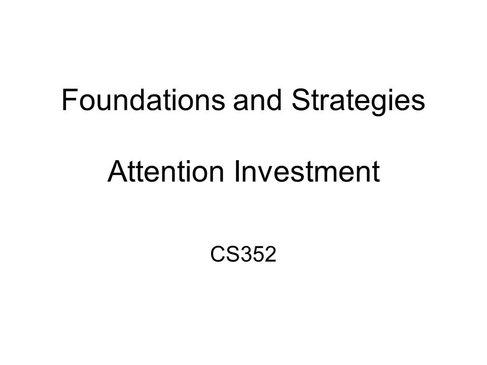 Foundations and Strategies Attention Investment CS352