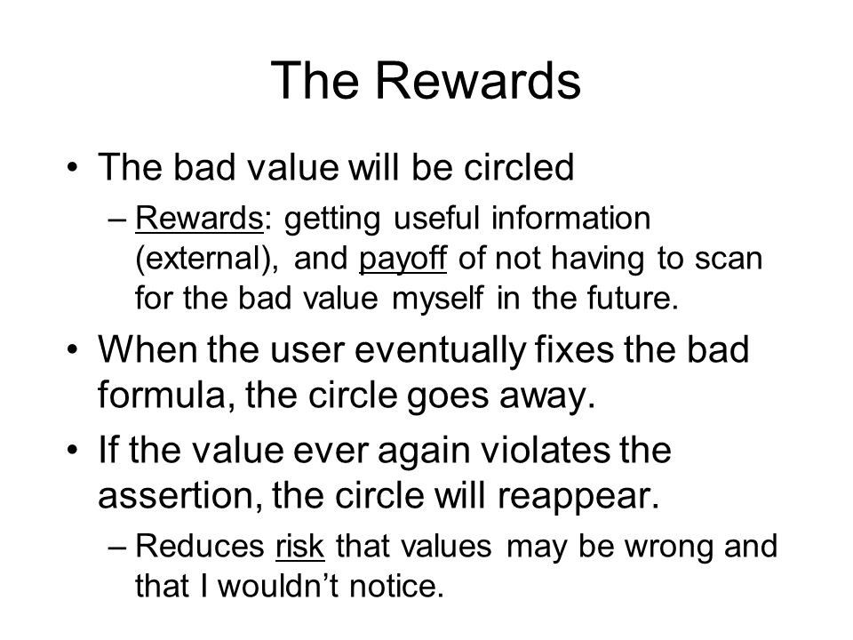 The Rewards The bad value will be circled –Rewards: getting useful information (external), and payoff of not having to scan for the bad value myself in the future.