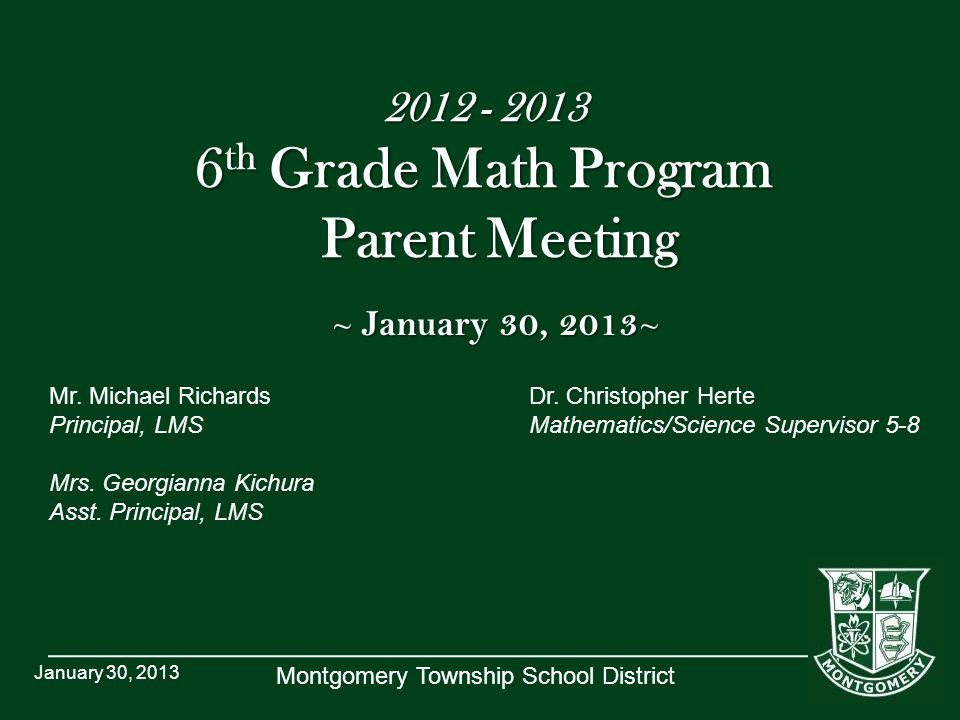 Montgomery Township School District 2012 - 2013 6 th Grade Math Program Parent Meeting ~ January 30, 2013 ~ Mr.