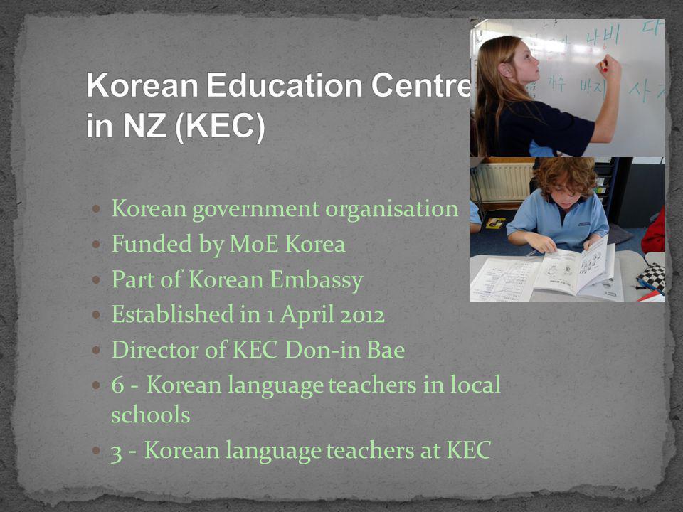 Korean government organisation Funded by MoE Korea Part of Korean Embassy Established in 1 April 2012 Director of KEC Don-in Bae 6 - Korean language teachers in local schools 3 - Korean language teachers at KEC