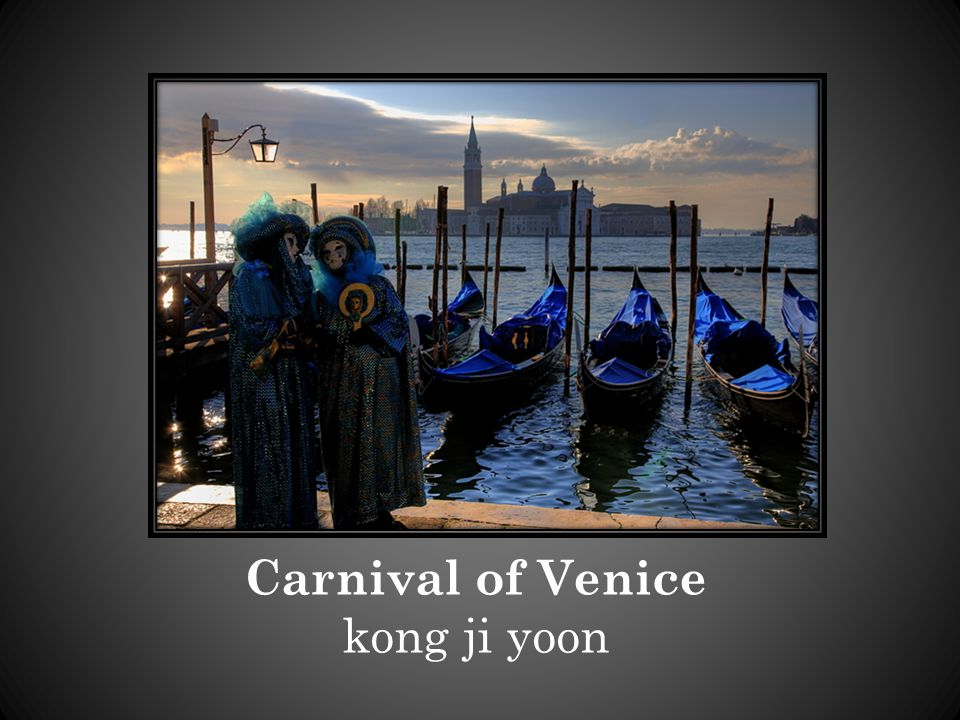 Carnival of Venice There is a fantastic carnival in Venice.