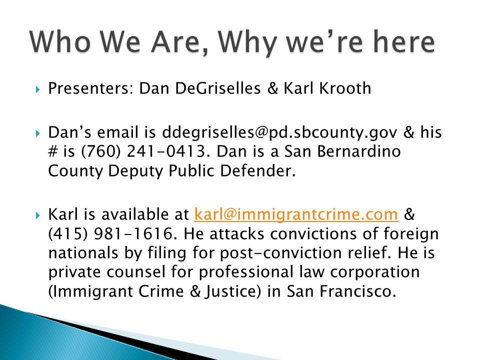 Presenters: Dan DeGriselles & Karl Krooth Dans email is ddegriselles@pd.sbcounty.gov & his # is (760) 241-0413. Dan is a San Bernardino County Deputy