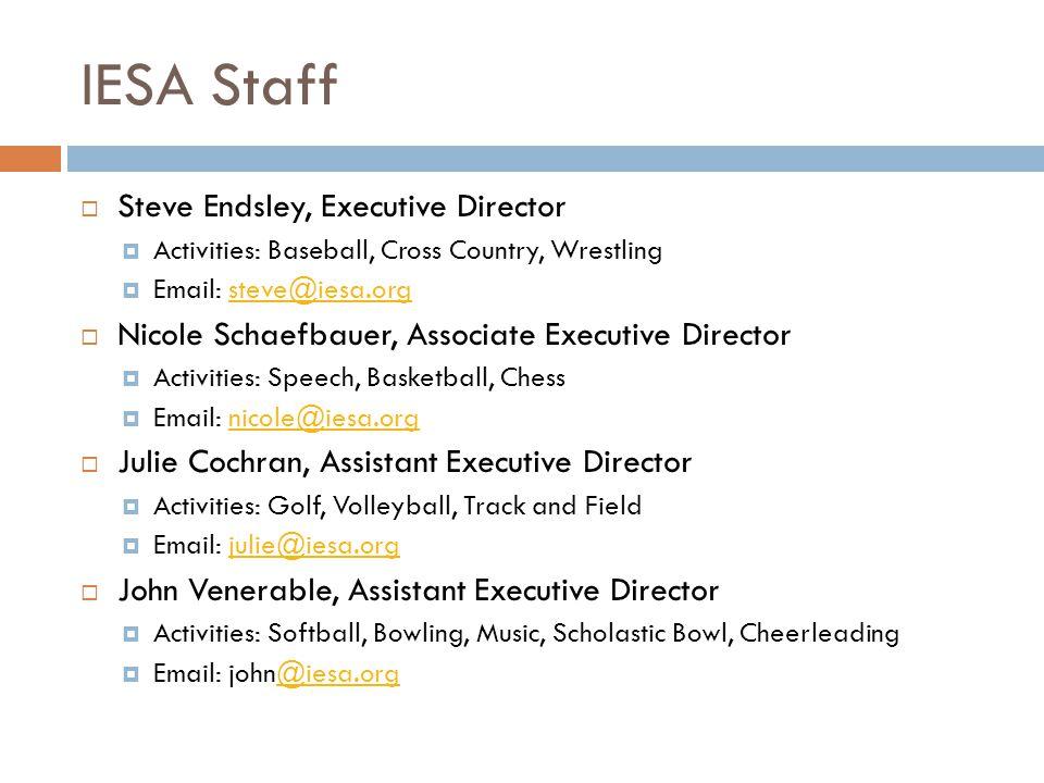 IESA Staff Steve Endsley, Executive Director Activities: Baseball, Cross Country, Wrestling Email: steve@iesa.orgsteve@iesa.org Nicole Schaefbauer, As
