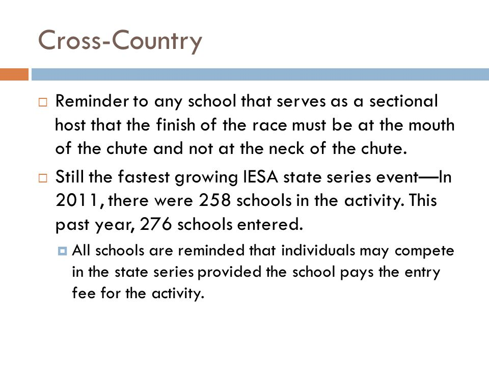 Cross-Country Reminder to any school that serves as a sectional host that the finish of the race must be at the mouth of the chute and not at the neck