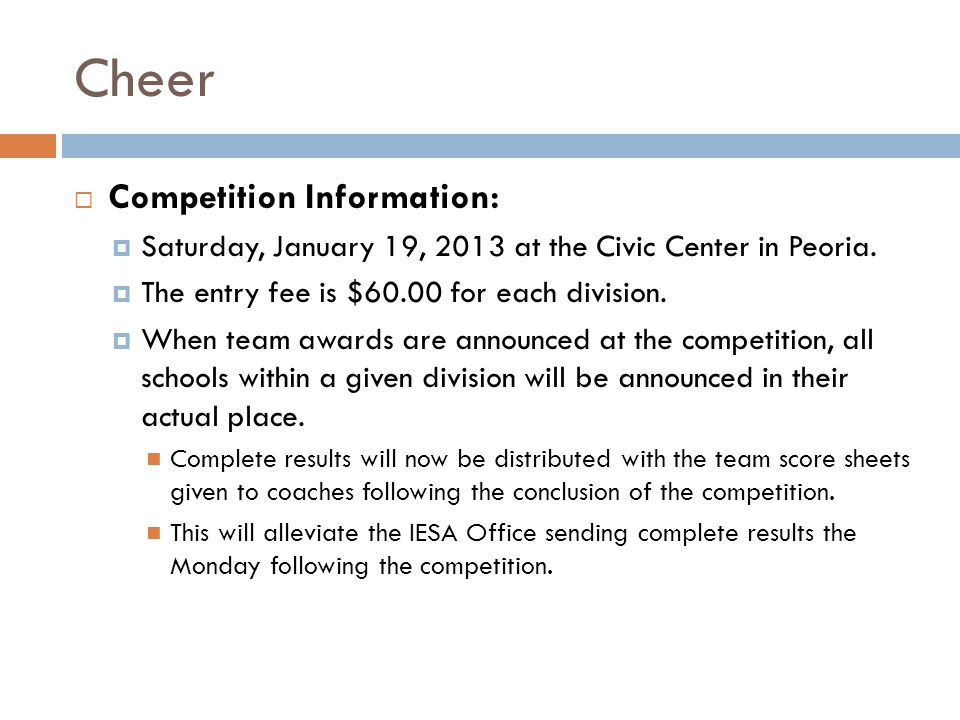 Cheer Competition Information: Saturday, January 19, 2013 at the Civic Center in Peoria. The entry fee is $60.00 for each division. When team awards a