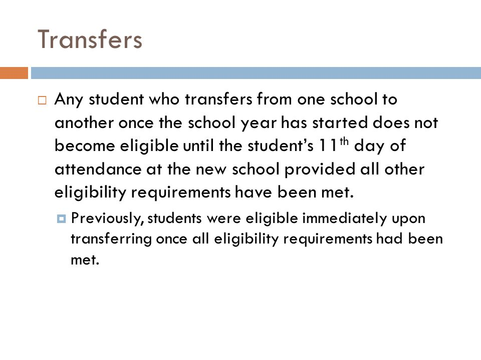 Transfers Any student who transfers from one school to another once the school year has started does not become eligible until the students 11 th day