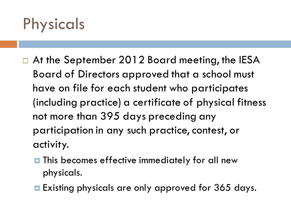 Physicals At the September 2012 Board meeting, the IESA Board of Directors approved that a school must have on file for each student who participates