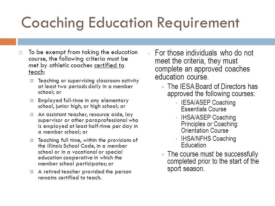 Coaching Education Requirement To be exempt from taking the education course, the following criteria must be met by athletic coaches certified to teac