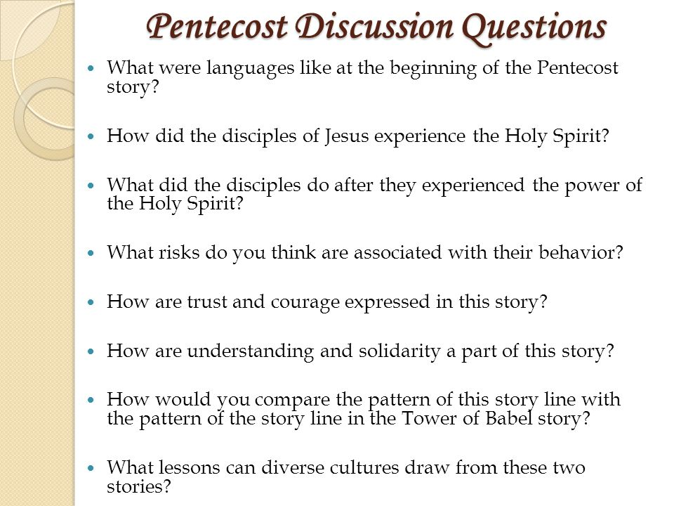 Pentecost Discussion Questions What were languages like at the beginning of the Pentecost story.