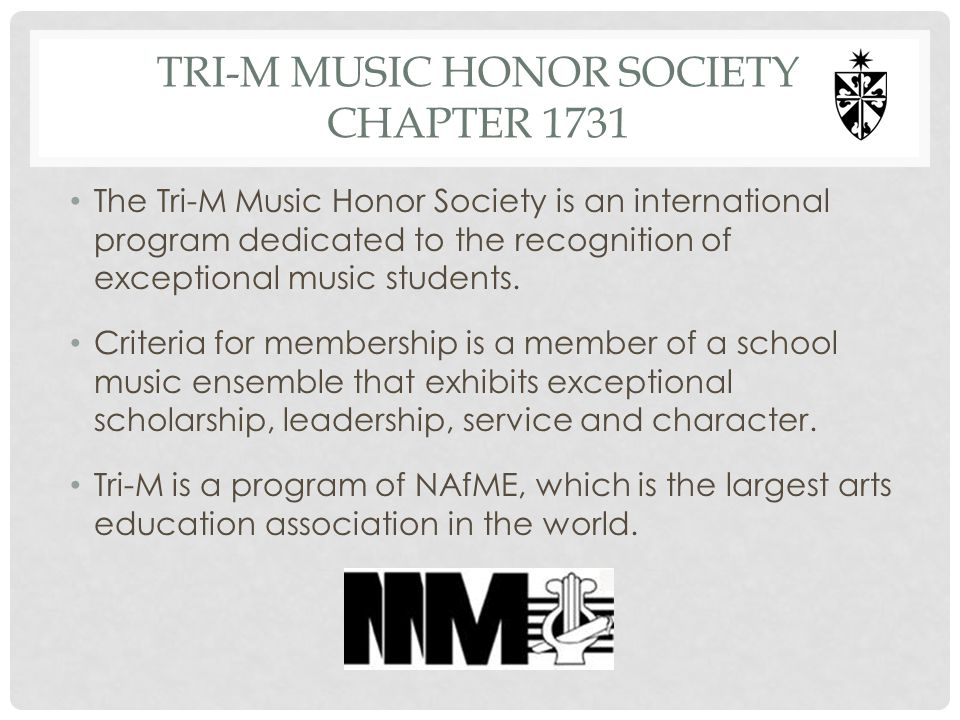 TRI-M MUSIC HONOR SOCIETY CHAPTER 1731 The Tri-M Music Honor Society is an international program dedicated to the recognition of exceptional music stu
