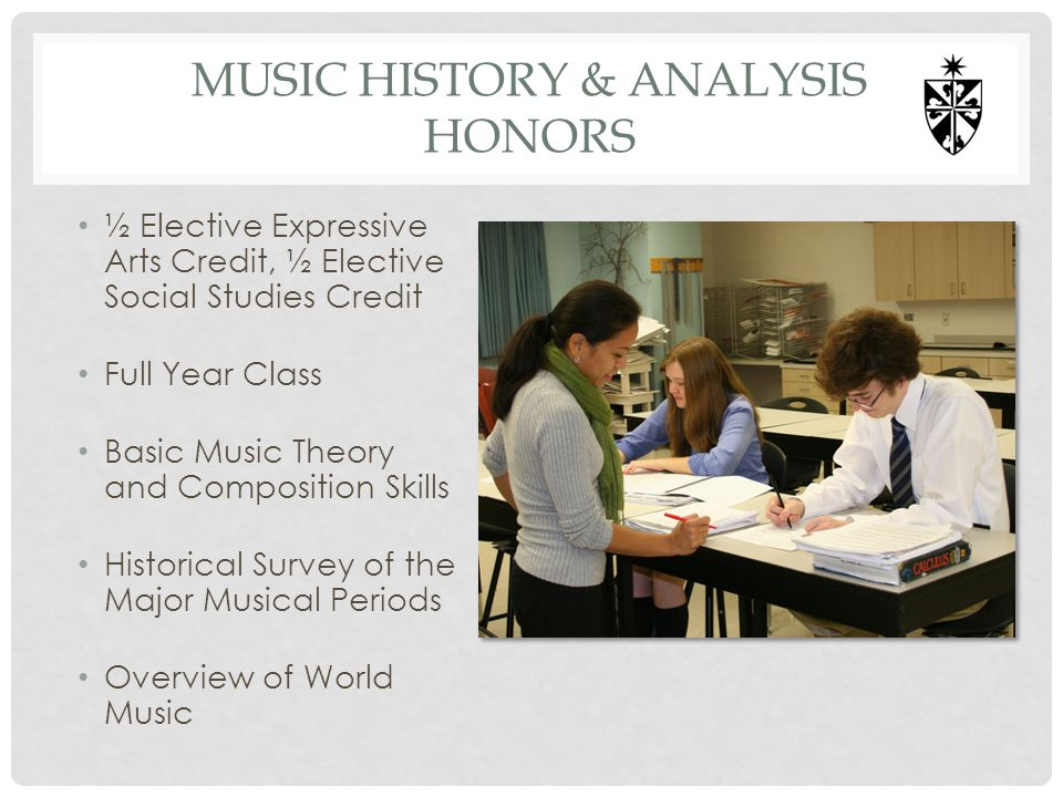 MUSIC HISTORY & ANALYSIS HONORS ½ Elective Expressive Arts Credit, ½ Elective Social Studies Credit Full Year Class Basic Music Theory and Composition