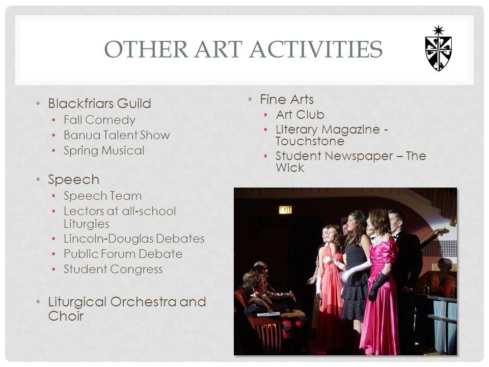 OTHER ART ACTIVITIES Blackfriars Guild Fall Comedy Banua Talent Show Spring Musical Speech Speech Team Lectors at all-school Liturgies Lincoln-Douglas