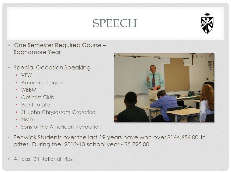 SPEECH One Semester Required Course – Sophomore Year Special Occasion Speaking VFW American Legion WBBM Optimist Club Right to Life St. John Chrysosto
