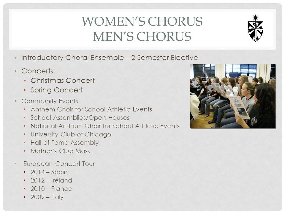 WOMENS CHORUS MENS CHORUS Introductory Choral Ensemble – 2 Semester Elective Concerts Christmas Concert Spring Concert Community Events Anthem Choir f