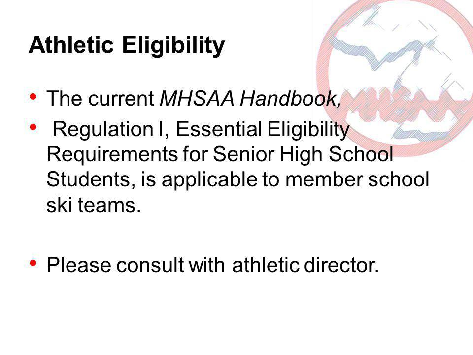 Athletic Eligibility The current MHSAA Handbook, Regulation I, Essential Eligibility Requirements for Senior High School Students, is applicable to me
