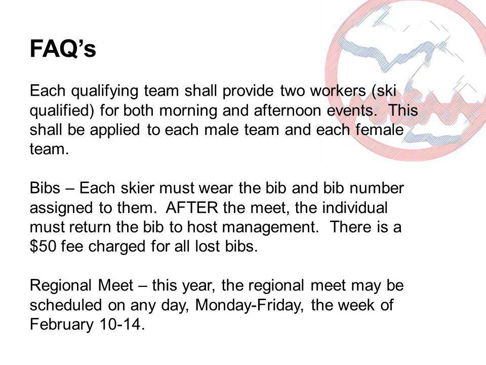 FAQs Each qualifying team shall provide two workers (ski qualified) for both morning and afternoon events. This shall be applied to each male team and