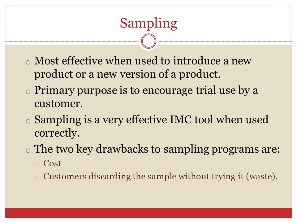 Sampling o Most effective when used to introduce a new product or a new version of a product.