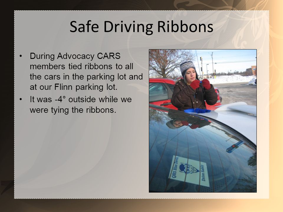 Safe Driving Ribbons During Advocacy CARS members tied ribbons to all the cars in the parking lot and at our Flinn parking lot.