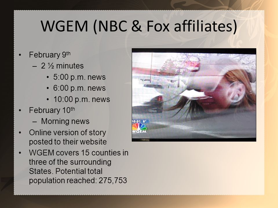 WGEM (NBC & Fox affiliates) February 9 th –2 ½ minutes 5:00 p.m.