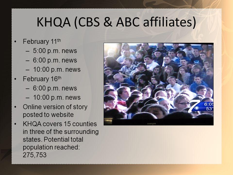 KHQA (CBS & ABC affiliates) February 11 th –5:00 p.m.