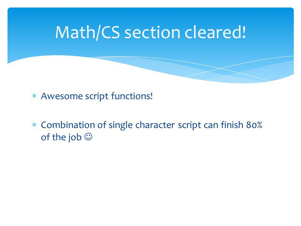 Awesome script functions! Combination of single character script can finish 80% of the job Math/CS section cleared!
