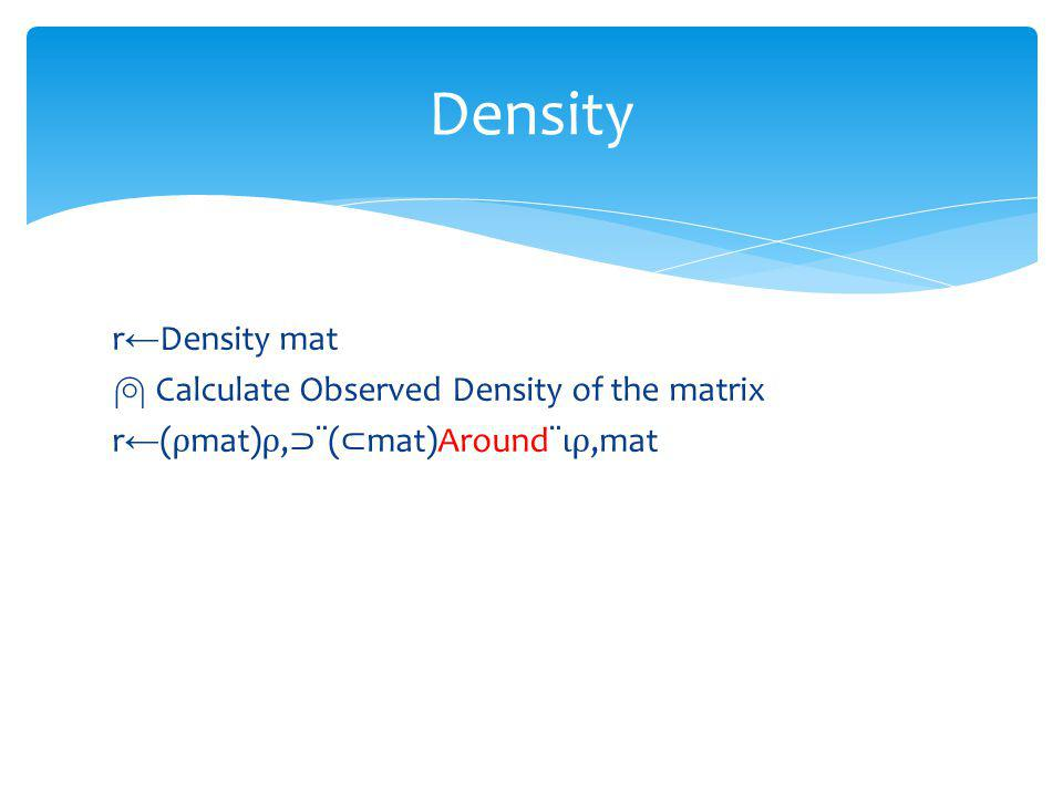 r Density mat Calculate Observed Density of the matrix r ( mat), ¨( mat)Around¨,mat Density