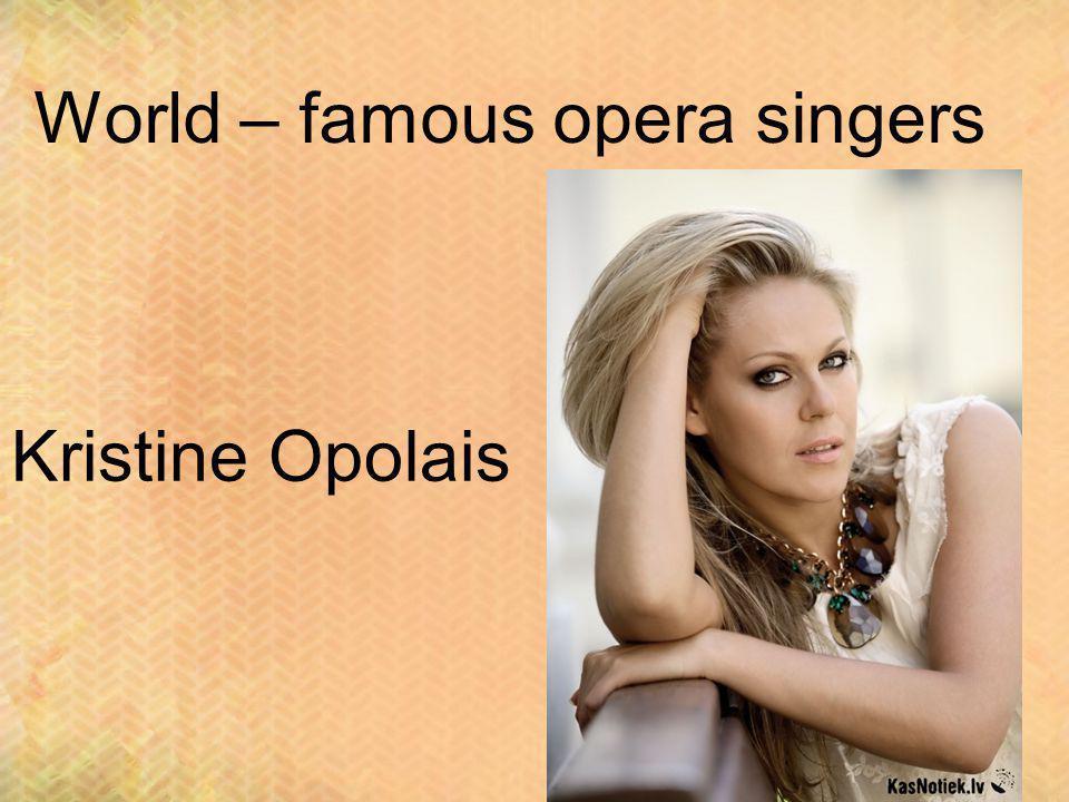 World – famous opera singers Kristine Opolais