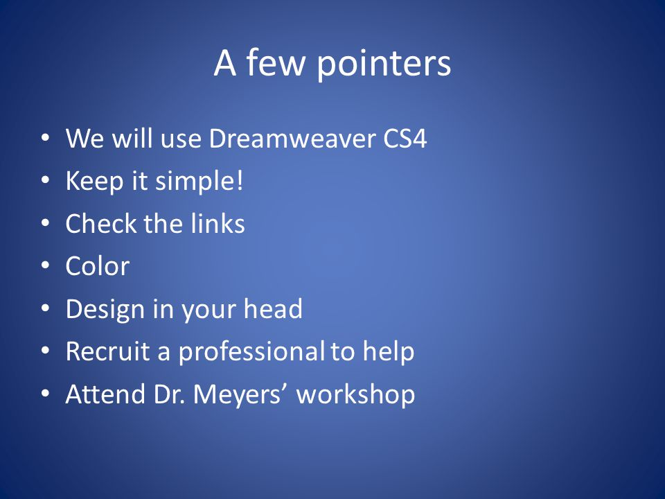 A few pointers We will use Dreamweaver CS4 Keep it simple.