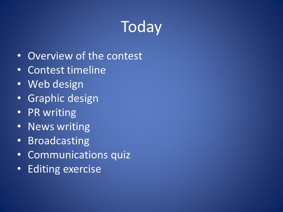 Today Overview of the contest Contest timeline Web design Graphic design PR writing News writing Broadcasting Communications quiz Editing exercise