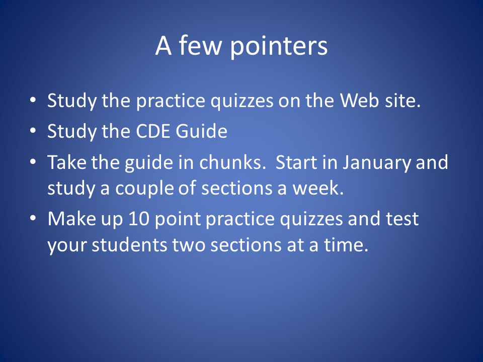 A few pointers Study the practice quizzes on the Web site.