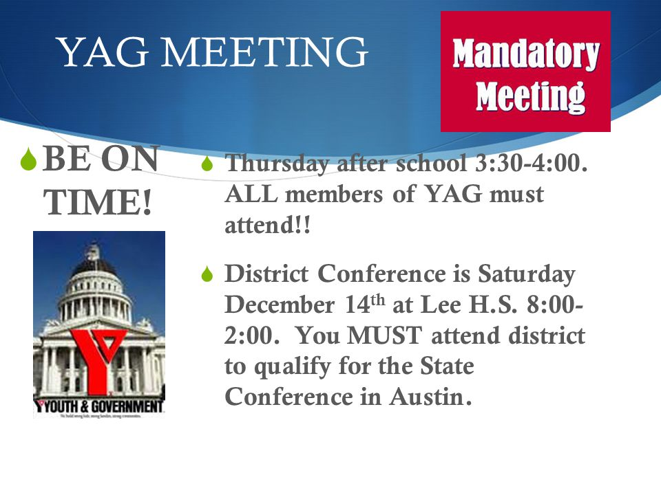 YAG MEETING BE ON TIME! Thursday after school 3:30-4:00. ALL members of YAG must attend!! District Conference is Saturday December 14 th at Lee H.S. 8